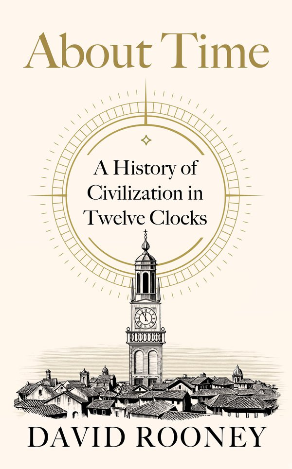 'About Time: A History of Civilization in Twelve Clocks'